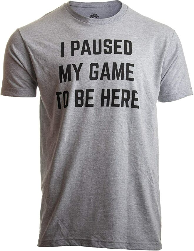 I-Paused-My-Game-to-Be-Here-T-shirt.jpg