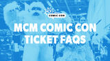 Image for MCM Comic Con 2021 Tickets FAQs: London and Birmingham